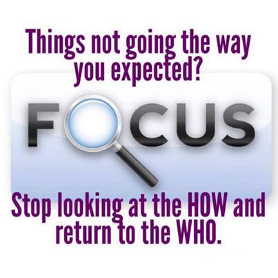 Things not going the way you expected? Stop looking at the HOW and return to the WHO.